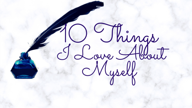 10 Things I Love About Myself